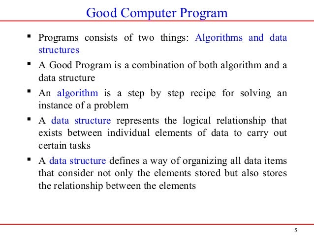 5 Good Computer Program  Programs consists of two things: Algorithms and data structures  A Good Program is a combinatio...