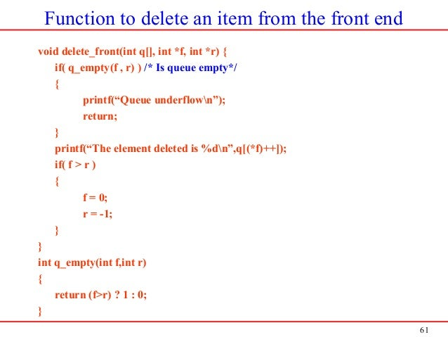 61 Function to delete an item from the front end void delete_front(int q[], int *f, int *r) { if( q_empty(f , r) ) /* Is q...