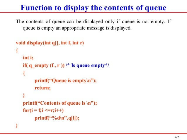62 Function to display the contents of queue The contents of queue can be displayed only if queue is not empty. If queue i...
