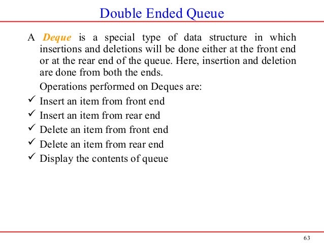 63 Double Ended Queue A Deque is a special type of data structure in which insertions and deletions will be done either at...