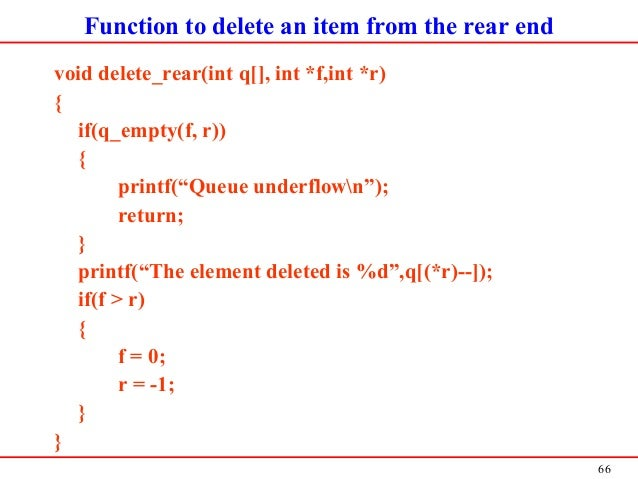"""66 Function to delete an item from the rear end void delete_rear(int q[], int *f,int *r) { if(q_empty(f, r)) { printf(""""Que..."""