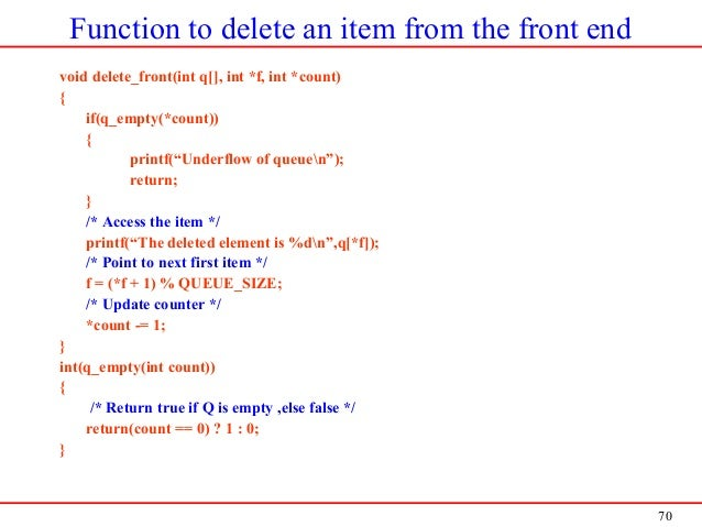 70 Function to delete an item from the front end void delete_front(int q[], int *f, int *count) { if(q_empty(*count)) { pr...