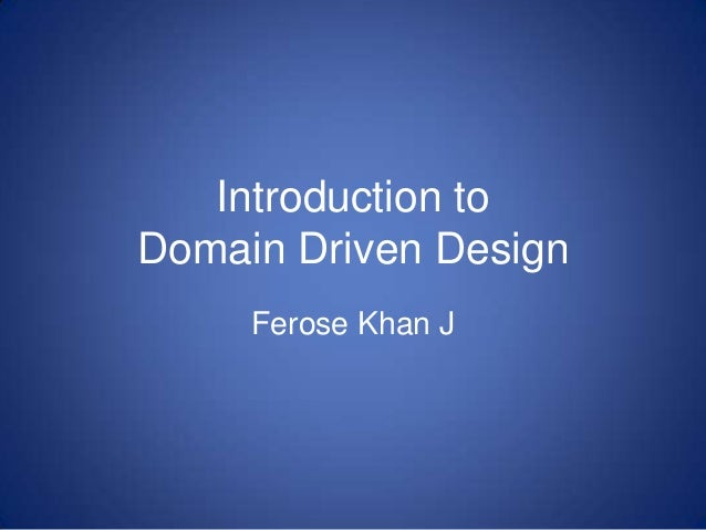 Introduction to Domain Driven Design Ferose Khan J