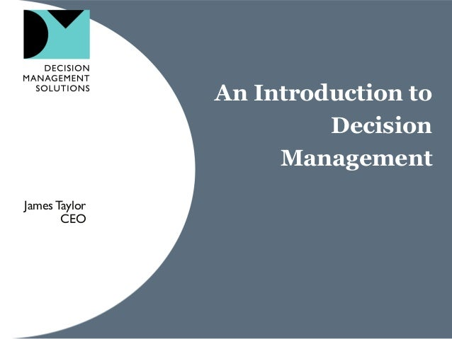 An Introduction to Decision Management JamesTaylor CEO