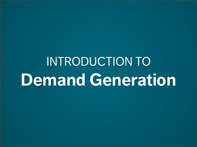 INTRODUCTION TO  Demand Generation