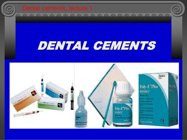 DENTAL CEMENTS Dental cements, lecture 1