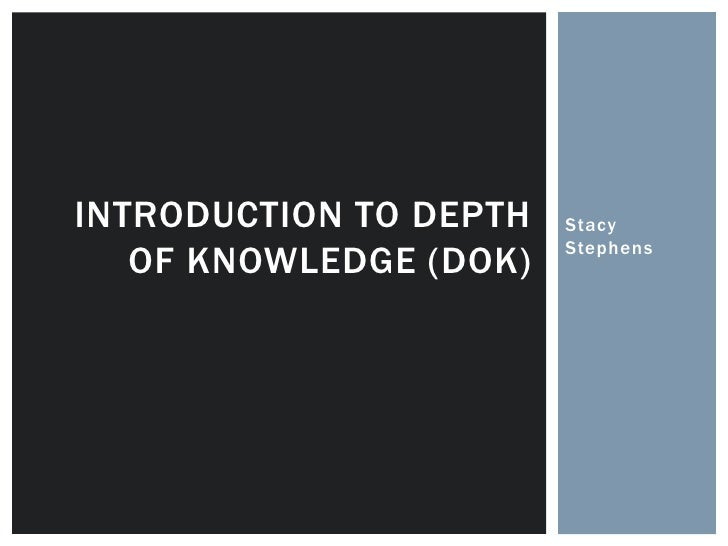 Stacy Stephens<br />Introduction to Depth of Knowledge (DoK)<br />