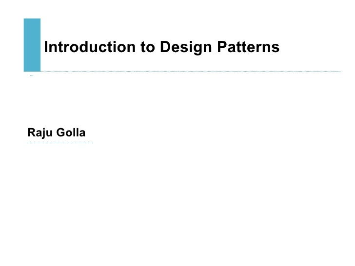 Introduction to Design Patterns Raju Golla …………………………………… .…….