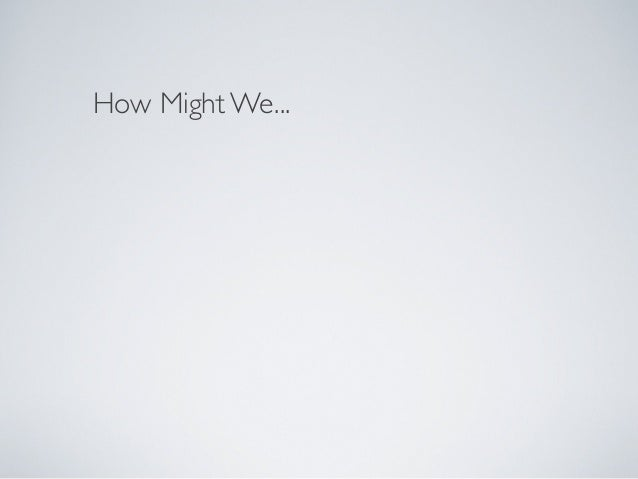 How Might We...