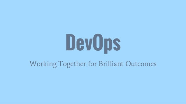 DevOps Working Together for Brilliant Outcomes