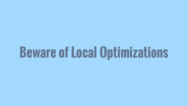 Beware of Local Optimizations