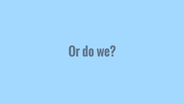 Or do we?