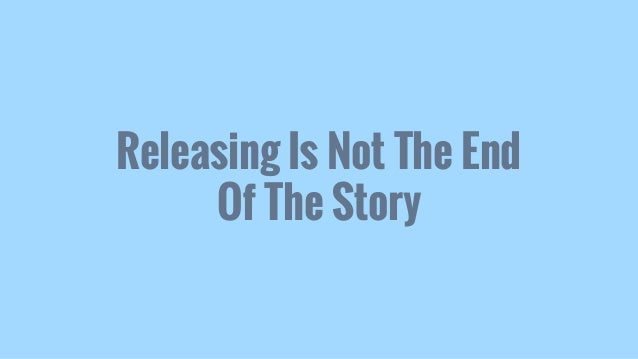 Releasing Is Not The End Of The Story