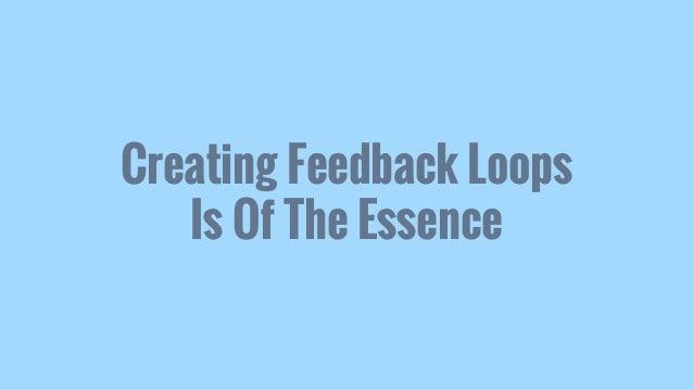 Creating Feedback Loops Is Of The Essence