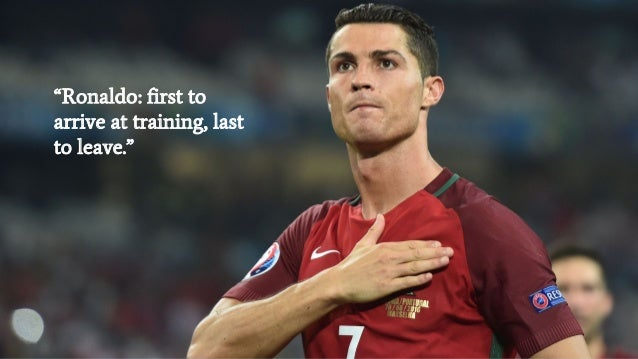 """""""Ronaldo: first to arrive at training, last to leave."""""""
