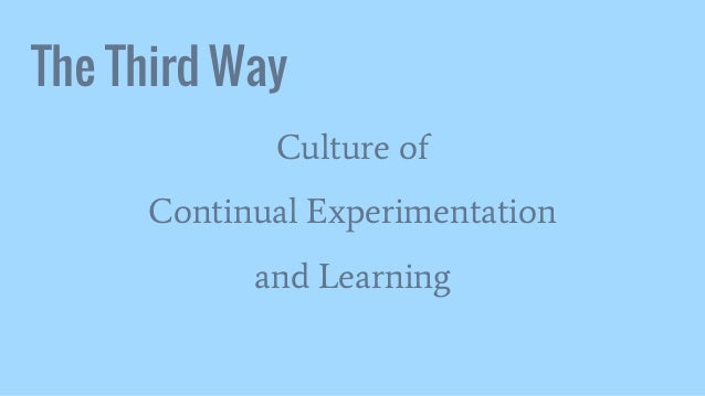 The Third Way Culture of Continual Experimentation and Learning