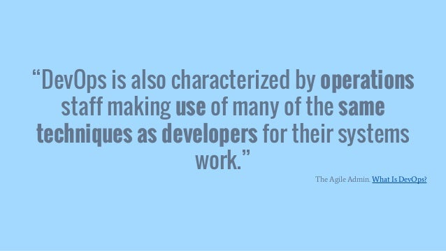 """""""DevOps is also characterized by operations staff making use of many of the same techniques as developers for their system..."""