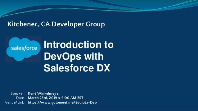 Introduction to DevOps with Salesforce DX Kitchener, CA Developer Group Speaker Date Venue/Link René Winkelmeyer March 23r...