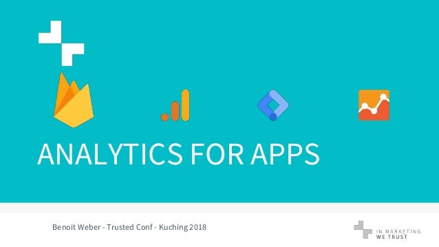 ANALYTICS FOR APPS Benoit Weber - Trusted Conf - Kuching 2018