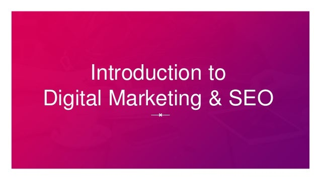 Introduction to digital marketing and seo