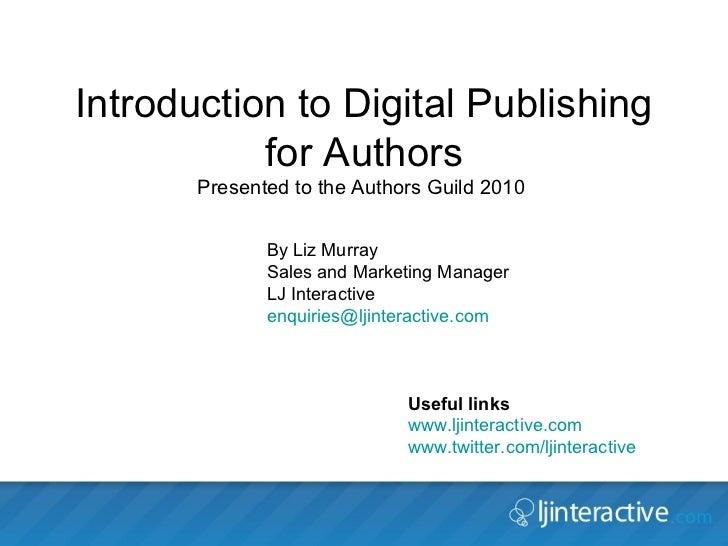 Introduction to Digital Publishing for Authors Presented to the Authors Guild 2010  <ul><ul><li>Useful links </li></ul></u...