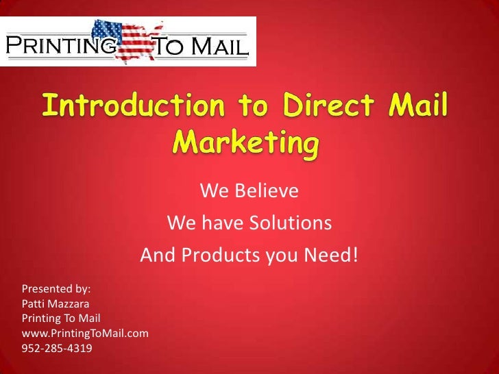 Introduction to Direct Mail Marketing<br />We Believe<br />We have Solutions<br />And Products you Need!<br />Presented by...