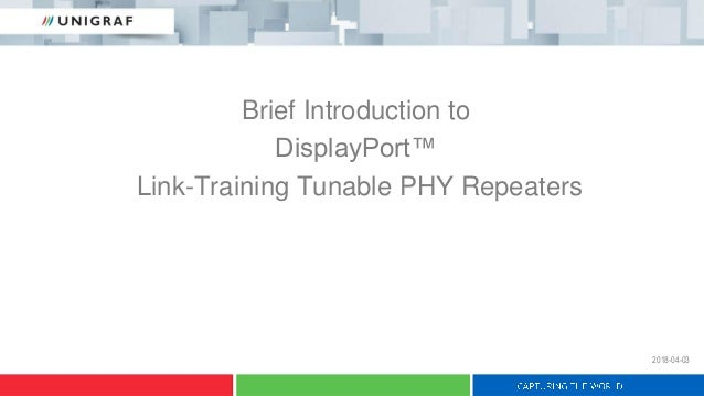 Brief Introduction to DisplayPort™ Link-Training Tunable PHY Repeaters 2018-04-03