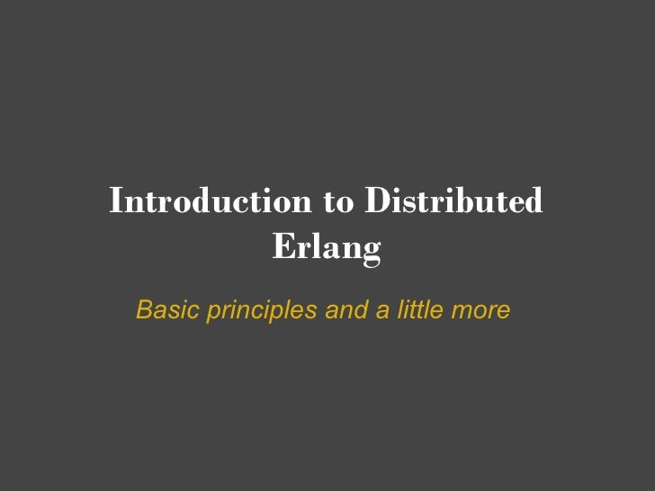 Introduction to Distributed           Erlang  Basic principles and a little more