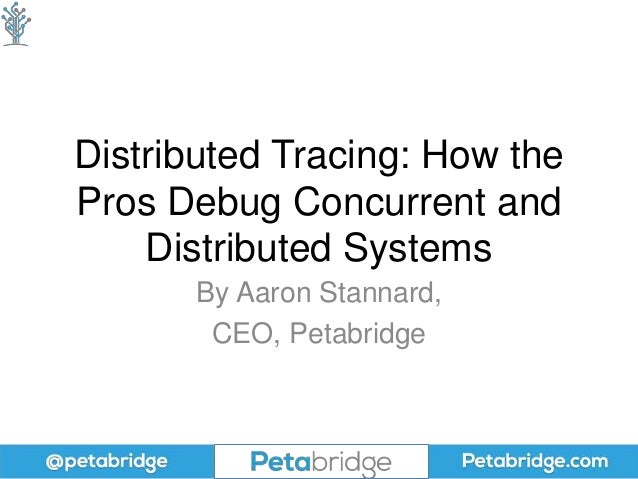 Distributed Tracing: How the Pros Debug Concurrent and Distributed Systems By Aaron Stannard, CEO, Petabridge