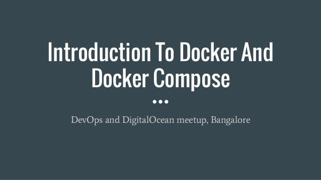 Introduction To Docker And Docker Compose DevOps and DigitalOcean meetup, Bangalore
