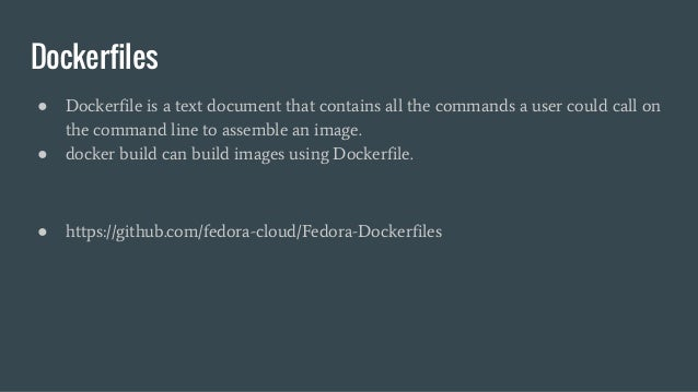 Dockerfiles ● Dockerfile is a text document that contains all the commands a user could call on the command line to assemb...