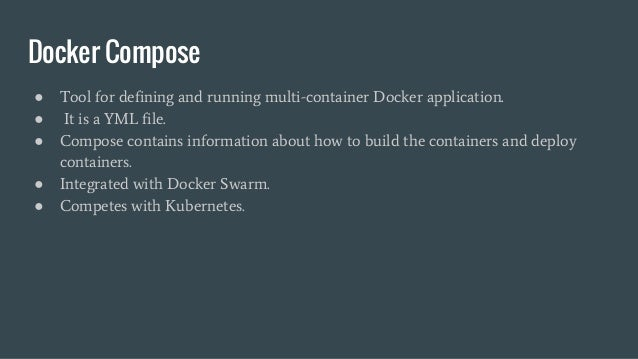 Docker Compose ● Tool for defining and running multi-container Docker application. ● It is a YML file. ● Compose contains ...