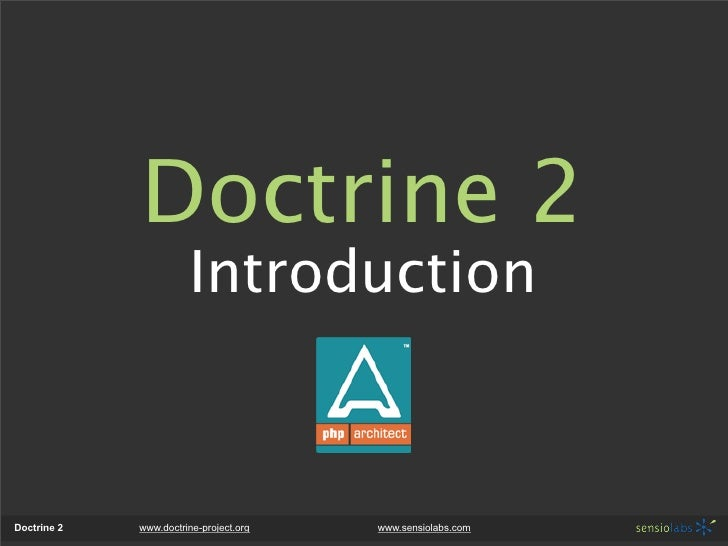 Doctrine 2                        Introduction    Doctrine 2   www.doctrine-project.org   www.sensiolabs.com
