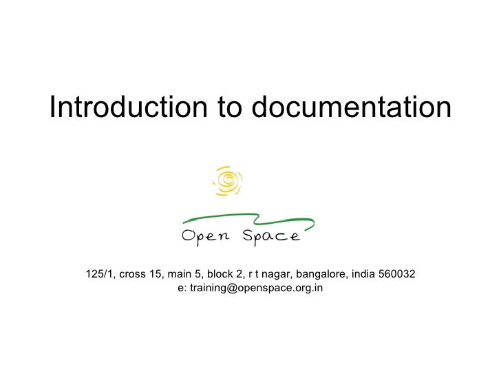 Introduction to documentation 125/1, cross 15, main 5, block 2, r t nagar, bangalore, india 560032 e: training@openspace.o...