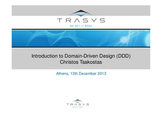 Introduction to Domain-Driven Design (DDD) Christos Tsakostas Athens, 13th December 2013