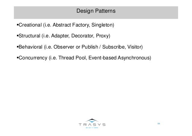 50 Design Patterns Creational (i.e. Abstract Factory, Singleton) Structural (i.e. Adapter, Decorator, Proxy) Behavioral (i...