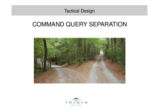 COMMAND QUERY SEPARATION Tactical Design
