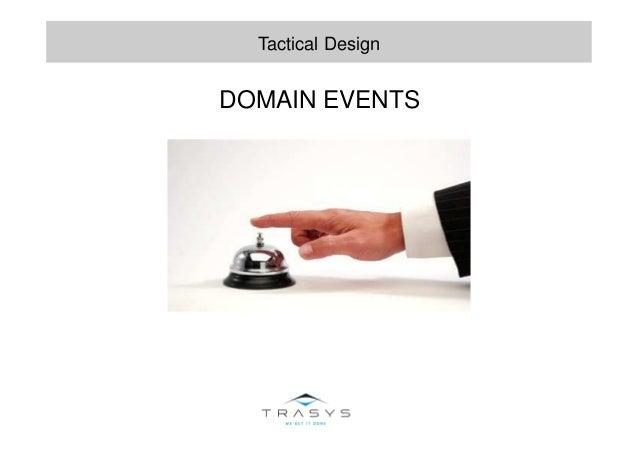 DOMAIN EVENTS Tactical Design