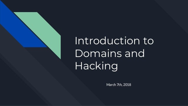 Introduction to Domains and Hacking March 7th, 2018