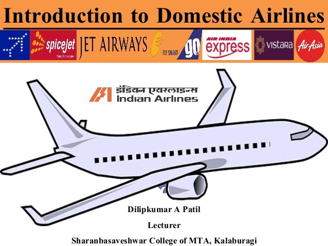 Introduction to Domestic Airlines Dilipkumar A Patil Lecturer Sharanbasaveshwar College of MTA, Kalaburagi