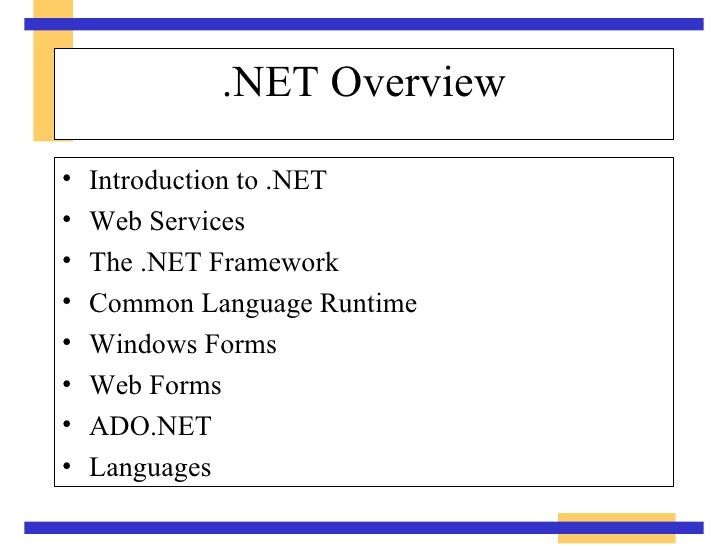 .NET Overview <ul><li>Introduction to .NET </li></ul><ul><li>Web Services </li></ul><ul><li>The .NET Framework </li></ul><...