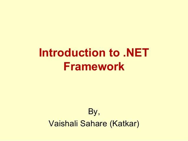 Introduction to .NET Framework By, Vaishali Sahare (Katkar)