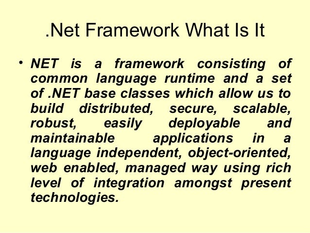 .Net Framework What Is It • NET is a framework consisting of common language runtime and a set of .NET base classes which ...