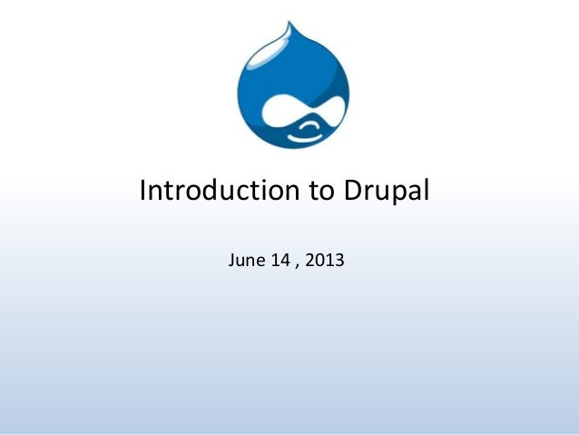 Introduction to DrupalJune 14 , 2013