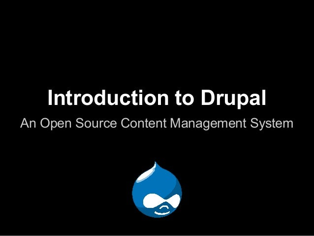 Introduction to DrupalAn Open Source Content Management System