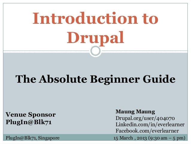Introduction to               Drupal    The Absolute Beginner Guide                          Maung MaungVenue Sponsor     ...