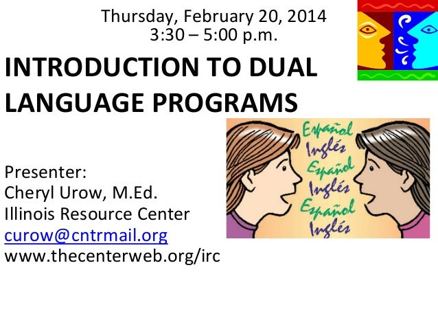 Thursday,	   February	   20,	   2014	    3:30	   –	   5:00	   p.m.	     INTRODUCTION	   TO	   DUAL	    LANGUAGE	   PROGRAM...