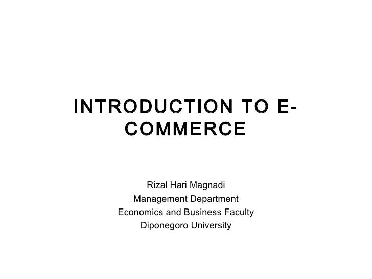 INTRODUCTION TO E-COMMERCE Rizal Hari Magnadi Management Department Economics and Business Faculty Diponegoro University