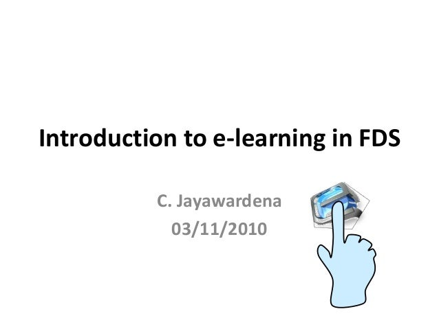 Introduction to e-learning in FDS C. Jayawardena 03/11/2010