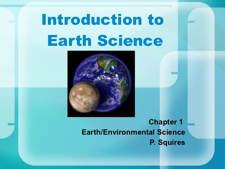 Introduction to  Earth Science Chapter 1  Earth/Environmental Science P. Squires